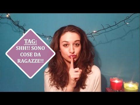 TAG:Shh!! Sono cose da ragazze - YouTube