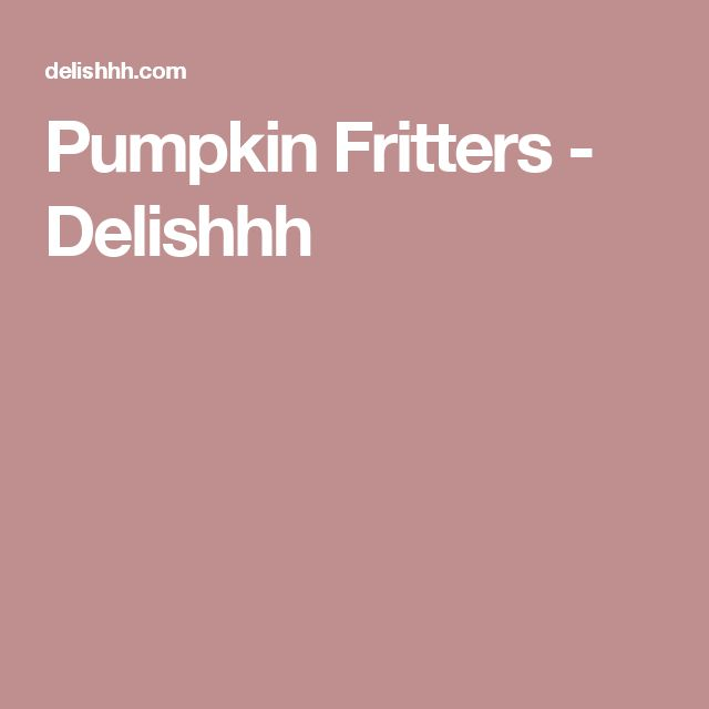 Pumpkin Fritters - Delishhh