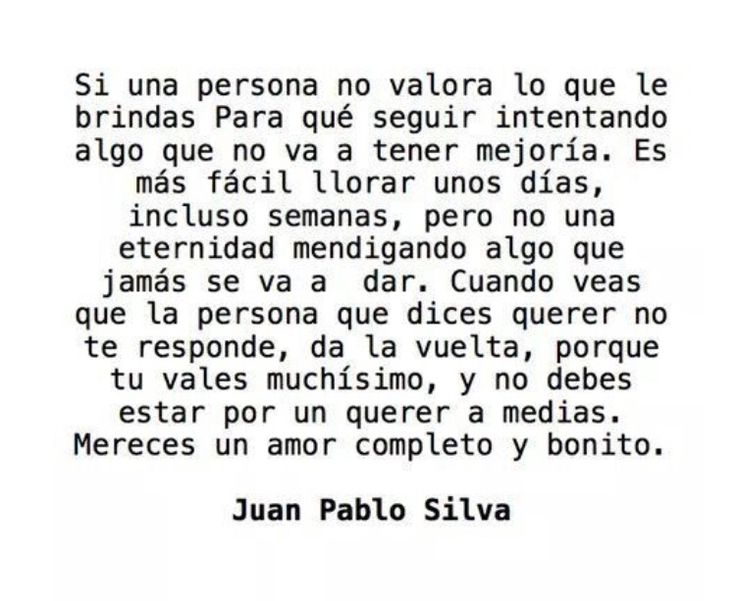 No debes estar por un querer a medias. Mereces un amor completo y bonito! #frases #amor #JuanPabloSilva