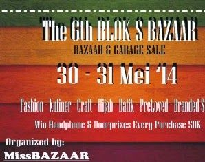 The 6th #BAZAAR BLOK S 30-31 mei 2014 .. Awesome Bazaar & Garage Sale at Jakarta. Lapangan Blok S, pukul 10.00-20.00 wib. Be There Guys!!