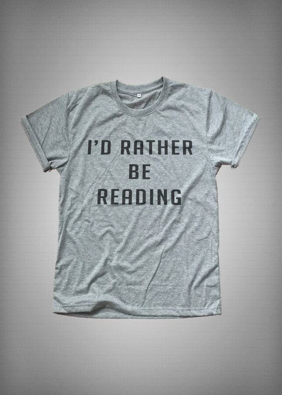 I'd rather be reading • Sweatshirt • Clothes Casual Outift for • teens • movies • girls • women •. summer • fall • spring • winter • outfit ideas • hipster • dates • school • parties • Tumblr Teen Fashion Print Tee Shirt