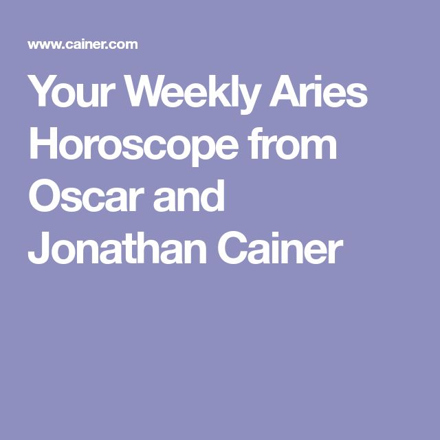 Your Weekly Aries Horoscope from Oscar and Jonathan Cainer
