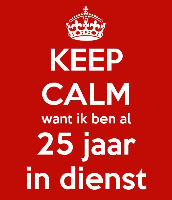 keep-calm-want-ik-ben-al-25-jaar-in-dienst-4.png (600×700)