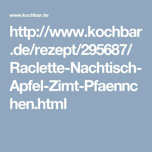 http://www.kochbar.de/rezept/295687/Raclette-Nachtisch-Apfel-Zimt-Pfaennchen.html