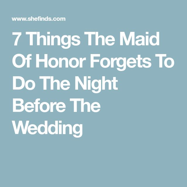 7 Things The Maid Of Honor Forgets To Do The Night Before The Wedding