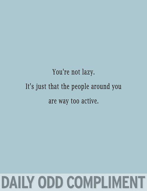 """""""Not Lazy"""""""