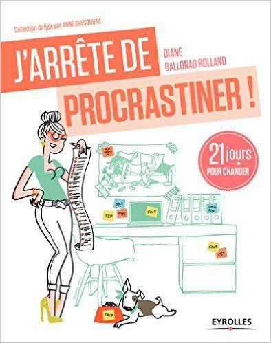 Amazon.fr - J'arrête de procrastiner. 21 jours pour changer - Diane Ballonad Rolland - Livres