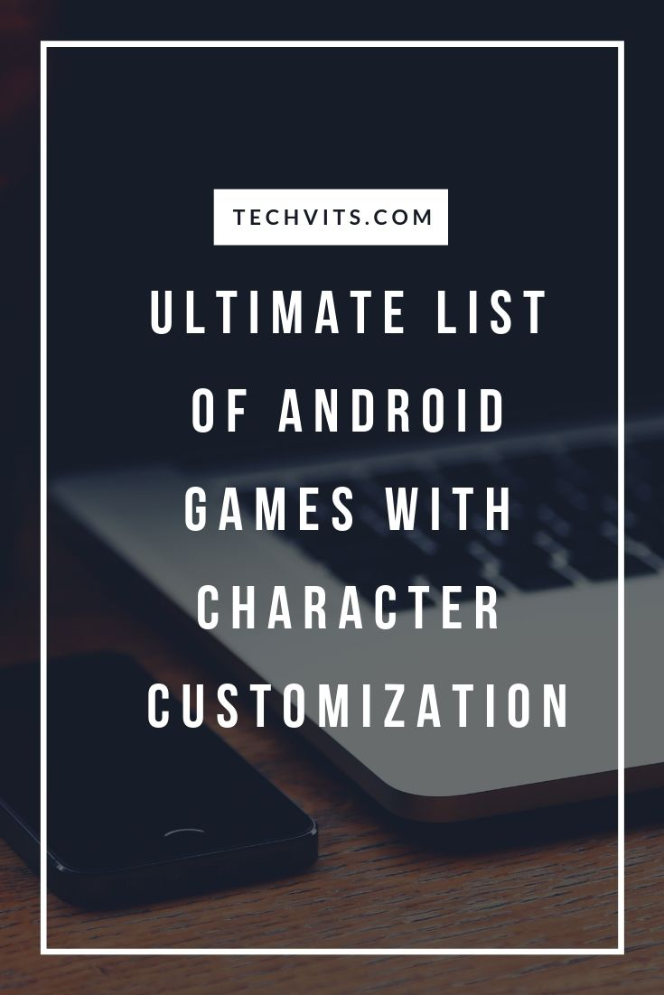 Ultimate List Of Android Games With Character Customization