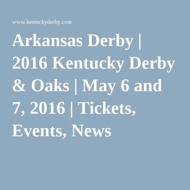 Arkansas Derby   2016 Kentucky Derby & Oaks   May 6 and 7, 2016   Tickets, Events, News