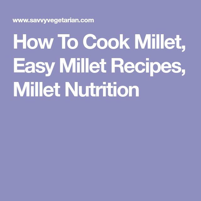 How To Cook Millet, Easy Millet Recipes, Millet Nutrition