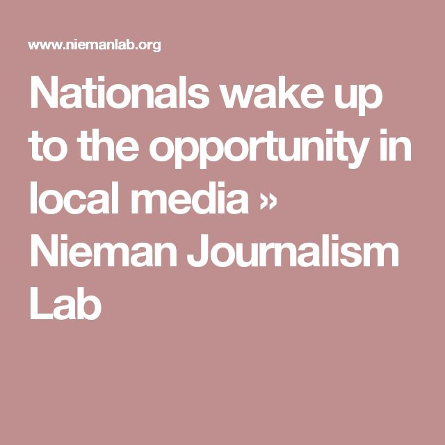 Nationals wake up to the opportunity in local media » Nieman Journalism Lab