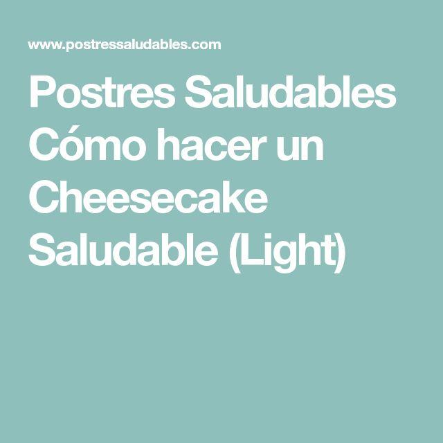 Postres Saludables Cómo hacer un Cheesecake Saludable (Light)
