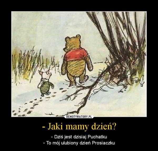 Mądrości Puchatka na dzisiaj ;-)