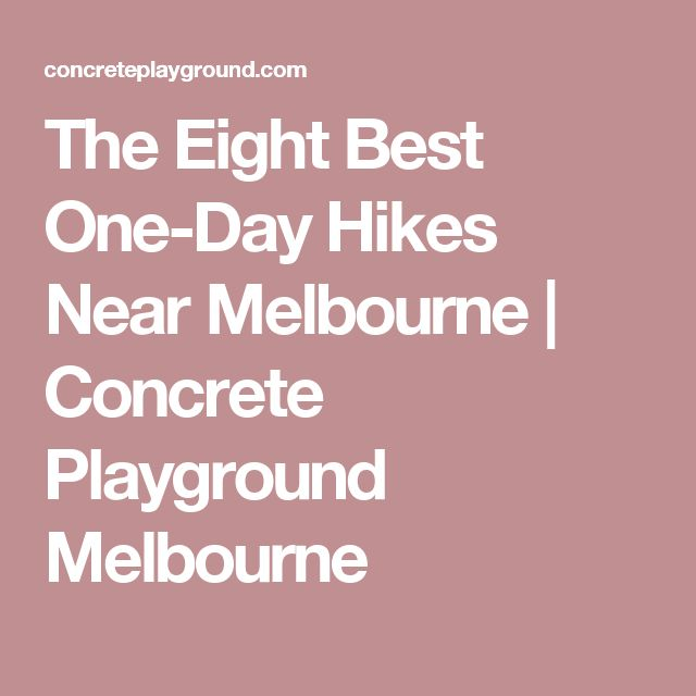 The Eight Best One-Day Hikes Near Melbourne | Concrete Playground Melbourne