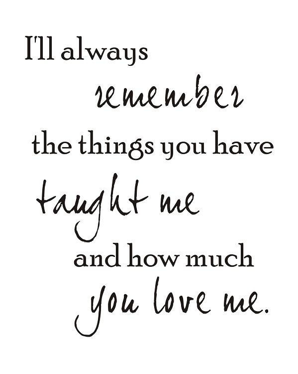 Things you taught me - you were a wonderful Mother and I miss you so much.