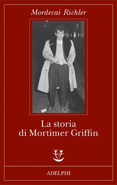 La storia di Mortimer Griffin | Mordecai Richler - Adelphi Edizioni