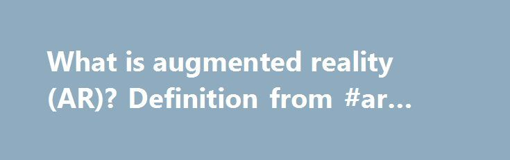 What is augmented reality (AR)? Definition from #ar #insurance http://michigan.remmont.com/what-is-augmented-reality-ar-definition-from-ar-insurance/  # augmented reality (AR) Augmented reality is the integration of digital information with the user's environment in real time. Unlike virtual reality, which creates a totally artificial environment, augmented reality uses the existing environment and overlays new information on top of it. Boeing researcher Thomas Caudell coined the term…