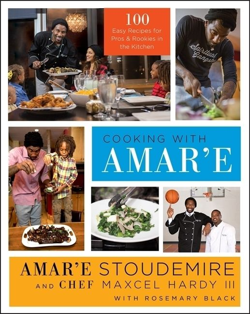 Cooking with Amar'e 100 Easy Recipes for Pros and Rookies in the Kitchen  By: Amar'e Stoudemire, Maxcel Hardy II
