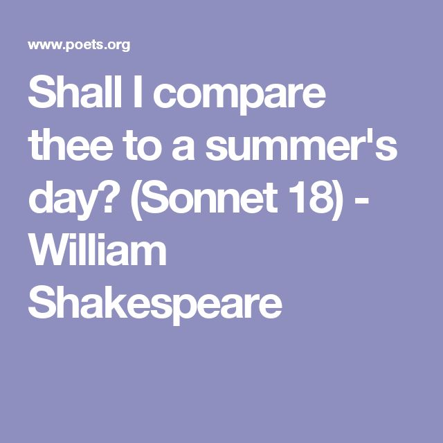 shall i compare thee to a summers day - william shakespeare essay Sonnet 18shall i compare thee to a summer's daythou art more lovely and  more temperate:rough winds do shake the darling buds of may,and summer's  lease  essay by souperbones, high school, 11th grade, july 2004.
