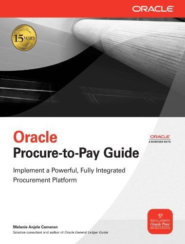 Oracle Procure-to-Pay Guide (Oracle Press) by Melanie Anjele Cameron. $27.77. Publisher: McGraw-Hill; 1 edition (April 27, 2009). Author: Melanie Anjele Cameron. 302 pages