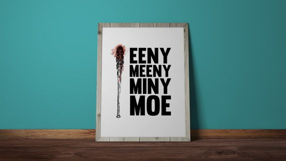 Check out this item in my Etsy shop https://www.etsy.com/ca/listing/278991316/eeny-meeny-miny-moe-negan-lucille