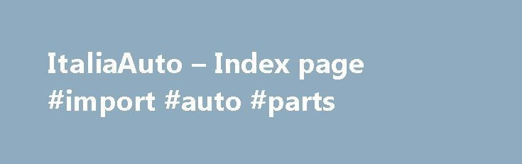 ItaliaAuto – Index page #import #auto #parts http://remmont.com/italiaauto-index-page-import-auto-parts/  #auto italia # ItaliaAuto It is currently Sun Nov 29, 2015 3:44 pm Italia Auto Topics Posts Last post Members Introductions Intro about yourself, or talk about other IA members here! NOTE: ALL newly registered users to post here first before being able to post anywhere else! 1136 Topics 21873 Posts Last post Re: hi all Fri Nov 27, 2015 10:15 am Other Regions Topics Posts Last post…