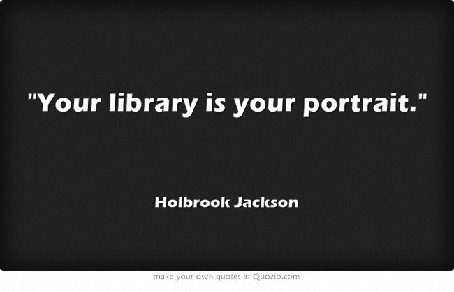 Your library is your portrait.