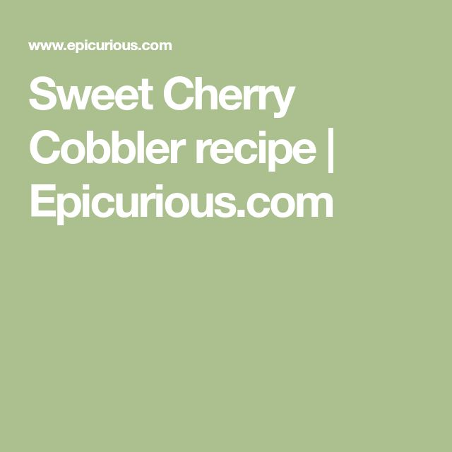 Sweet Cherry Cobbler recipe | Epicurious.com
