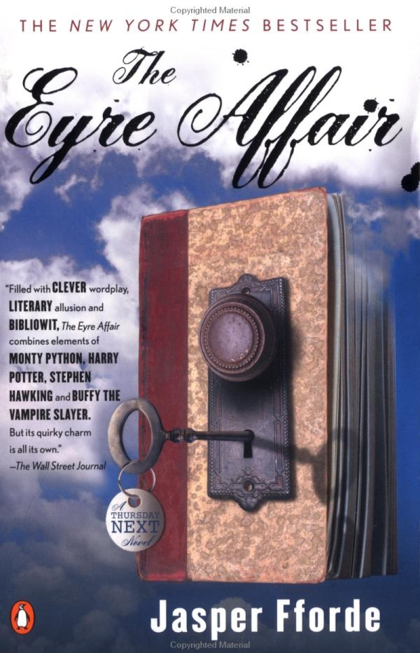The Eyre Affair - Jasper Fforde  This entire series is fabulous. A true inspiration, and especially entertaining for literary fans!
