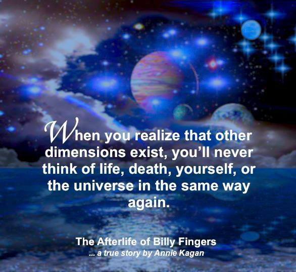 "The Afterlife of Billy Fingers by Annie Kagan: ""When you realize that other dimensions exist you'll never think of life, death, yourself, or the Universe in the same way again."" ..*"