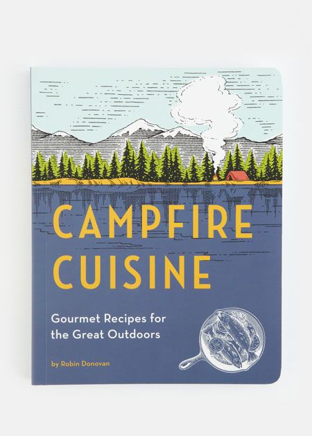 Outdoor Dads will love Campfire Cuisine - more than 100 simple, inspired, gourmet meals that can be cooked campside. Go Dad! #ForDad #Fathersday #fathersdaygifts
