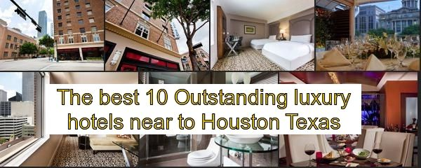 The Best 10 High Quality Luxury Hotels Near To Houston Texas