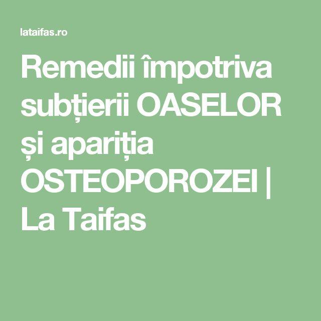 Remedii împotriva subțierii OASELOR și apariția OSTEOPOROZEI | La Taifas