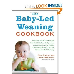 The Baby-Led Weaning Cookbook: 130 Easy, Nutritious Recipes That Will Help Your Baby Learn to Eat (and Love!) a Variety of Solid Foods - and That the Whole Family Will Enjoy [Hardcover]