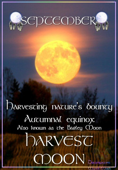 SEPTEMBER HARVEST MOON Harvesting nature's bounty. Autumnal equinox. Also known as the Barley Moon
