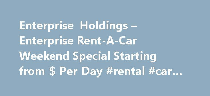 Enterprise Holdings – Enterprise Rent-A-Car Weekend Special Starting from $ Per Day #rental #car #places http://rentals.remmont.com/enterprise-holdings-enterprise-rent-a-car-weekend-special-starting-from-per-day-rental-car-places/  #weekend car rental specials # Enterprise Rent-A-Car Weekend Special Starting from $9.99 Per Day Leaves fall and so do prices for weekend getaways Enterprise s affordable, accessible and flexible service continues to lead home-city market, with local car rental…