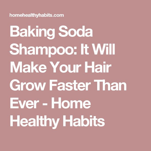 Baking Soda Shampoo: It Will Make Your Hair Grow Faster Than Ever - Home Healthy Habits