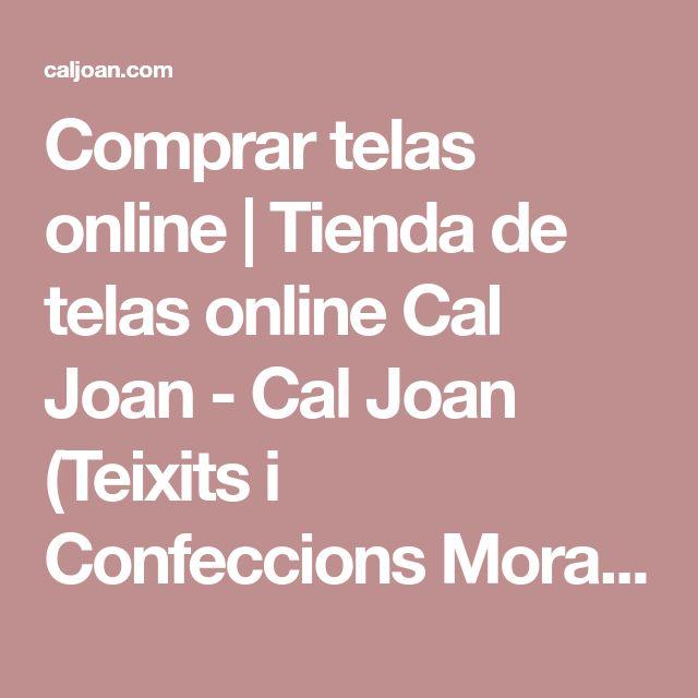Comprar telas online | Tienda de telas online Cal Joan - Cal Joan (Teixits i Confeccions Mora S.L.)