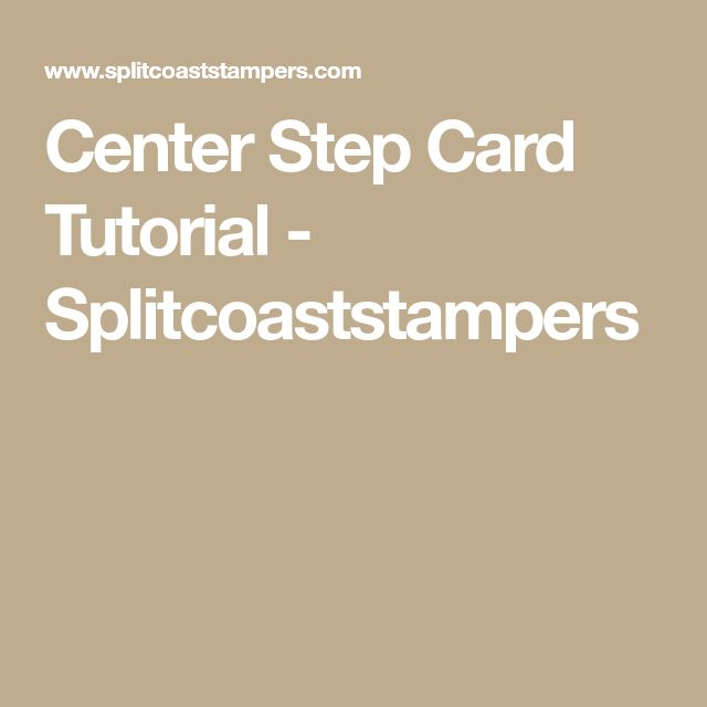 Center Step Card Tutorial - Splitcoaststampers
