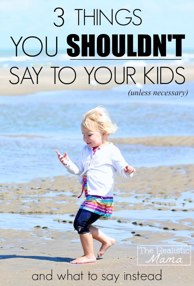 3 things we shouldn't say to our kids... and what to say instead! from The Realistic Mama. #positiveparenting #positivediscipline #parenting