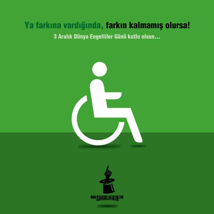 YA FARKINA VARDIĞINDA, FARKIN KALMAMIŞ OLURSA! 3 Aralık Dünya Engelliler Günü kutlu olsun...