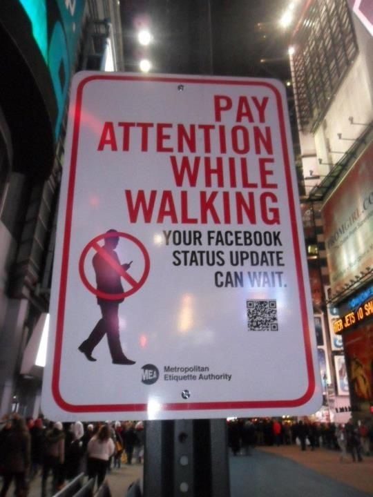 """""""Pay attention while walking. Your Facebook status update can wait"""""""