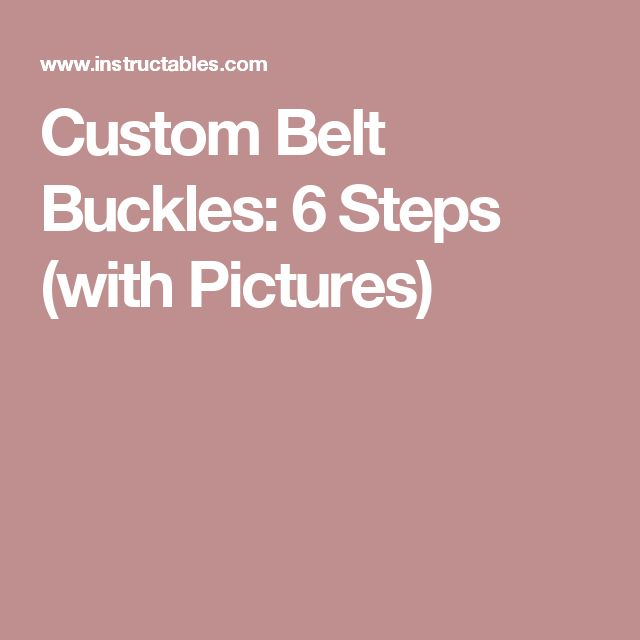 Custom Belt Buckles: 6 Steps (with Pictures)