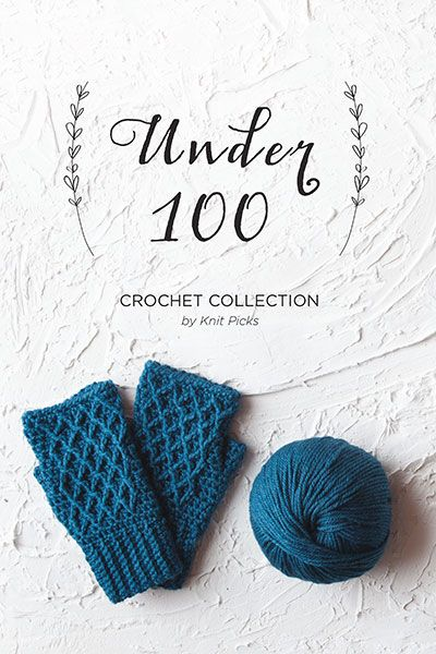Under 100 Crochet Collection; Projects that require less than 100g of yarn, but do more than just stashbust.