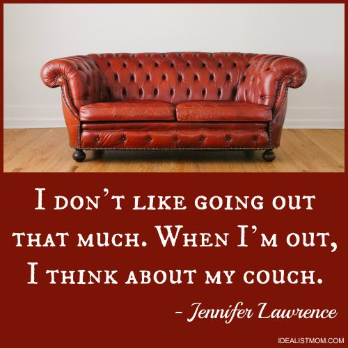 """I don't like going out that much. When I'm out, I think about my couch."" - Jennifer Lawrence (click thru for more awesome quotes)"