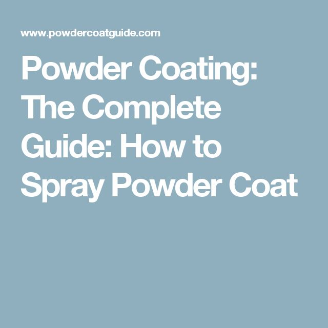 Powder Coating: The Complete Guide: How to Spray Powder Coat