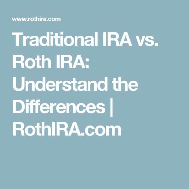 Traditional IRA vs. Roth IRA: Understand the Differences | RothIRA.com
