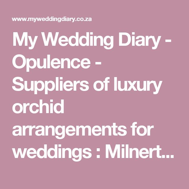 My Wedding Diary - Opulence - Suppliers of luxury orchid arrangements for weddings : Milnerton, Cape Town