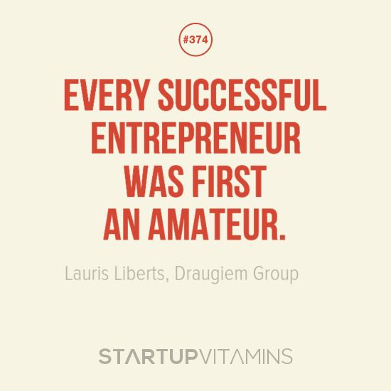 Every successful entrepreneur was first an amateur. -Lauris Liberts, Draugiem Group