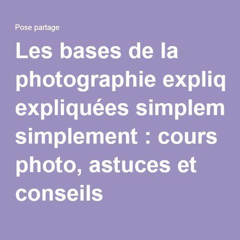 Les bases de la photographie expliquées simplement : cours photo, astuces et conseils